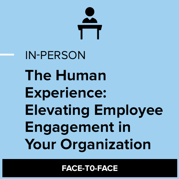 The Human Experience: Elevating Employee Engagement in Your Organization