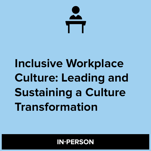 Inclusive Workplace Culture: Leading and Sustaining a Culture Transformation