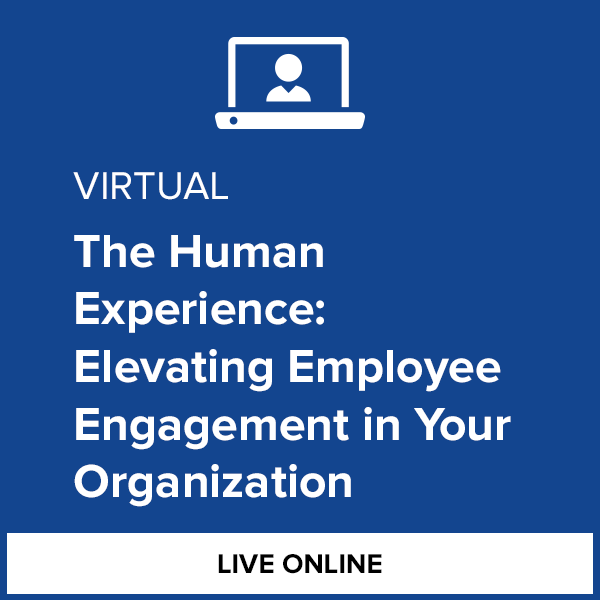 Virtual The Human Experience: Elevating Employee Engagement in Your Organization